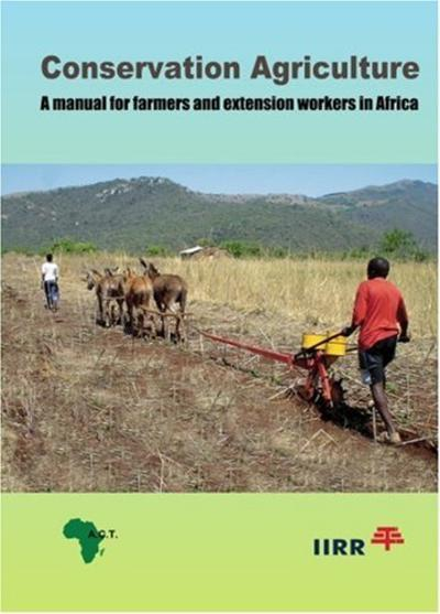 Conservation agriculture a manual for farmers and extension workers in africa thumbnail