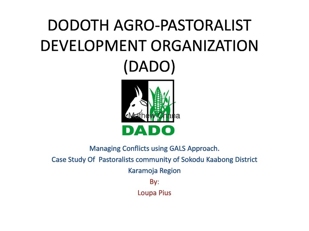 Managing Conflicts using GALS Approach. Case Study Of  Pastoralists community of Sokodu Kaabong District,  Karamoja Region