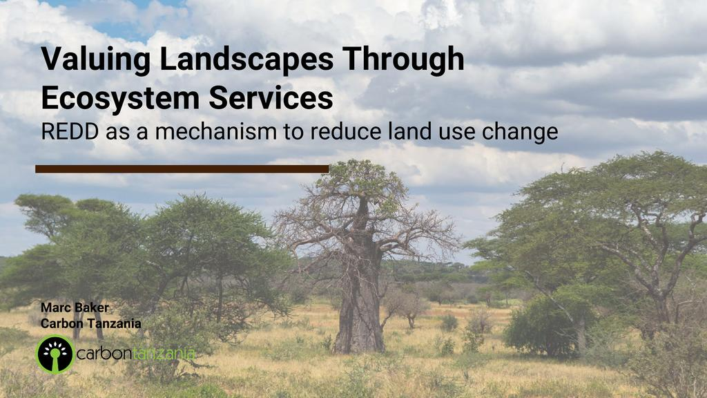 Valuing landscapes through ecosystem services - REDD as a mechanism to reduce land use change