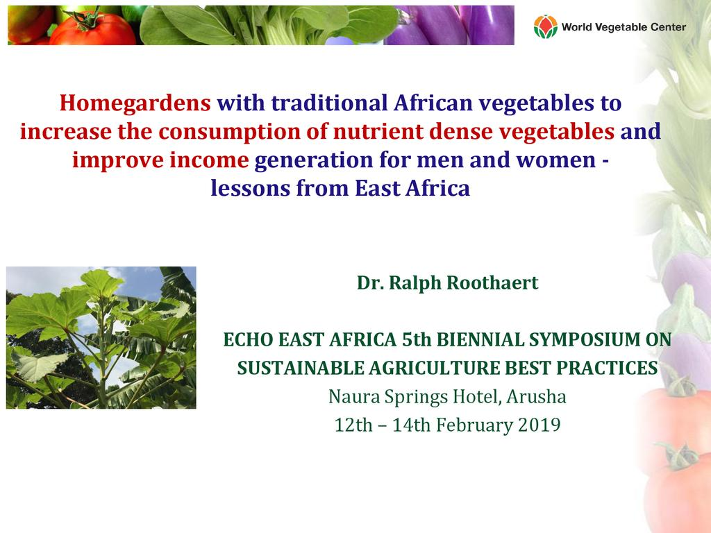 Homegardens with traditional African vegetables to increase the consumption of nutrient dense vegetables and improve income generation for men and women -  lessons from East Africa
