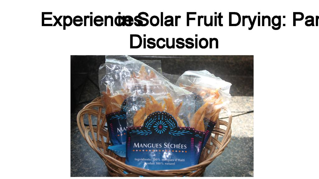 Experiences in Solar Fruit Drying: Panel Discussion
