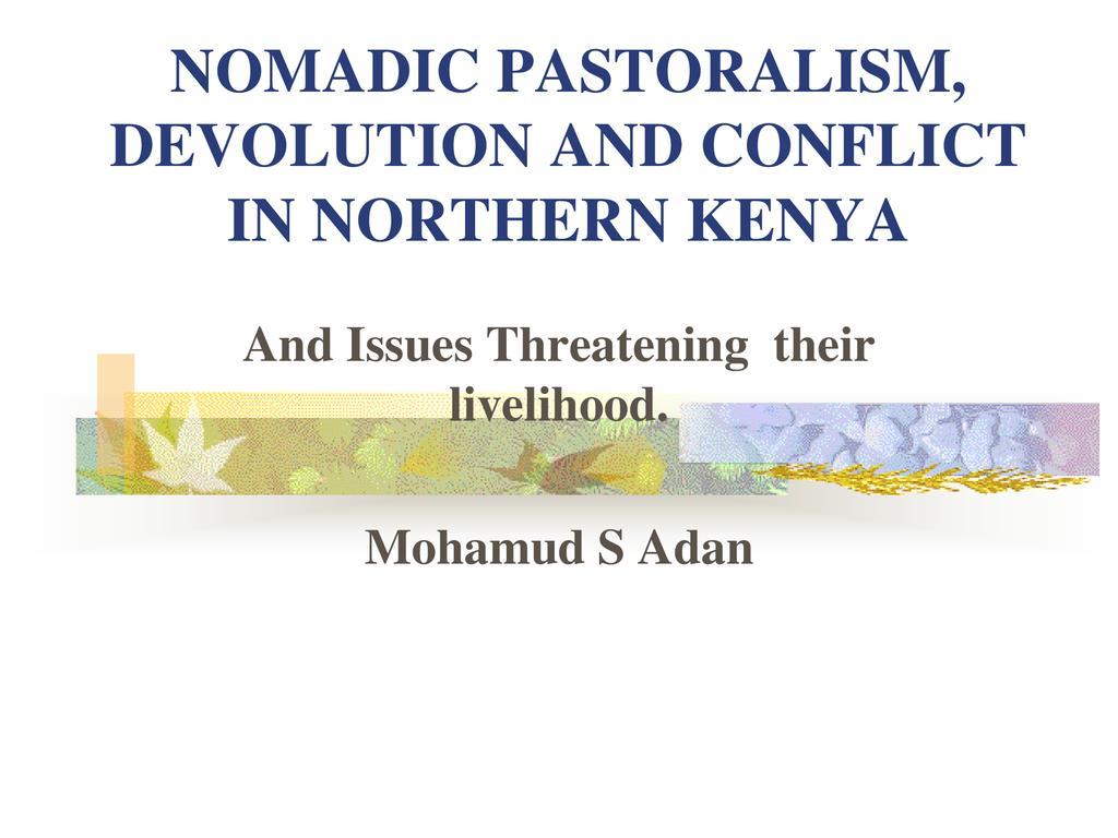 NOMADIC PASTORALISM, DEVOLUTION AND CONFLICT IN NORTHERN KENYA