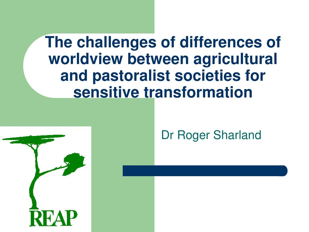 The challenges of differences of worldview between agricultural and pastoralist societies for sensitive transformation