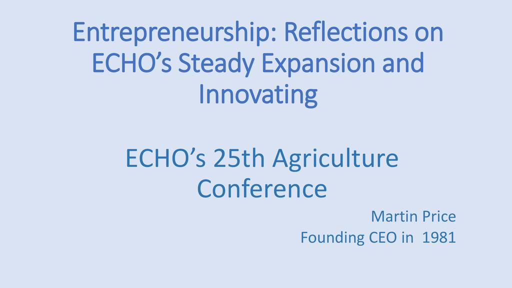 Reflections on how once tiny ECHO experienced growth and global impact – And ideas that may apply to your organization!