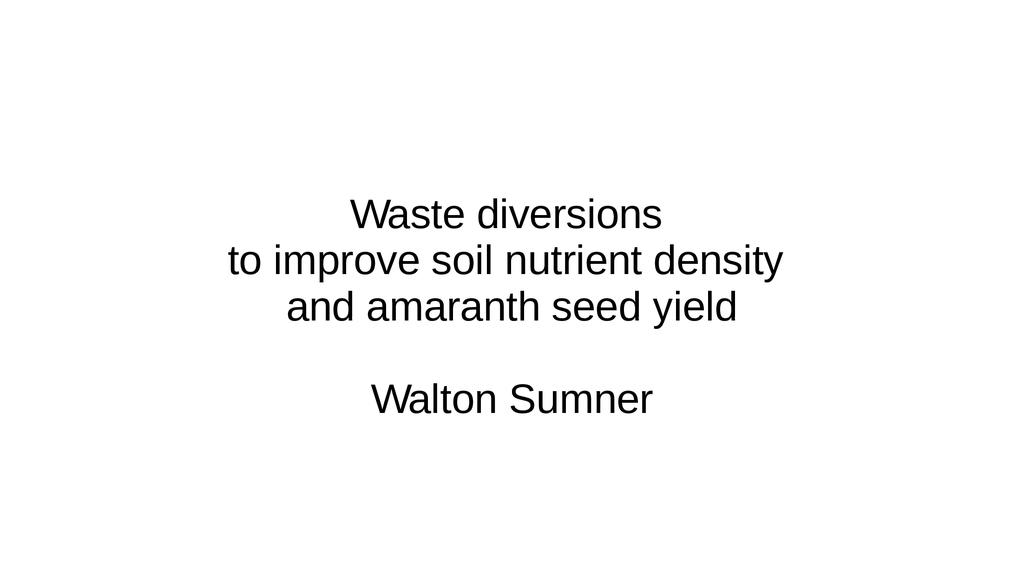 Waste diversions to improve soil nutrient density and amaranth seed yield