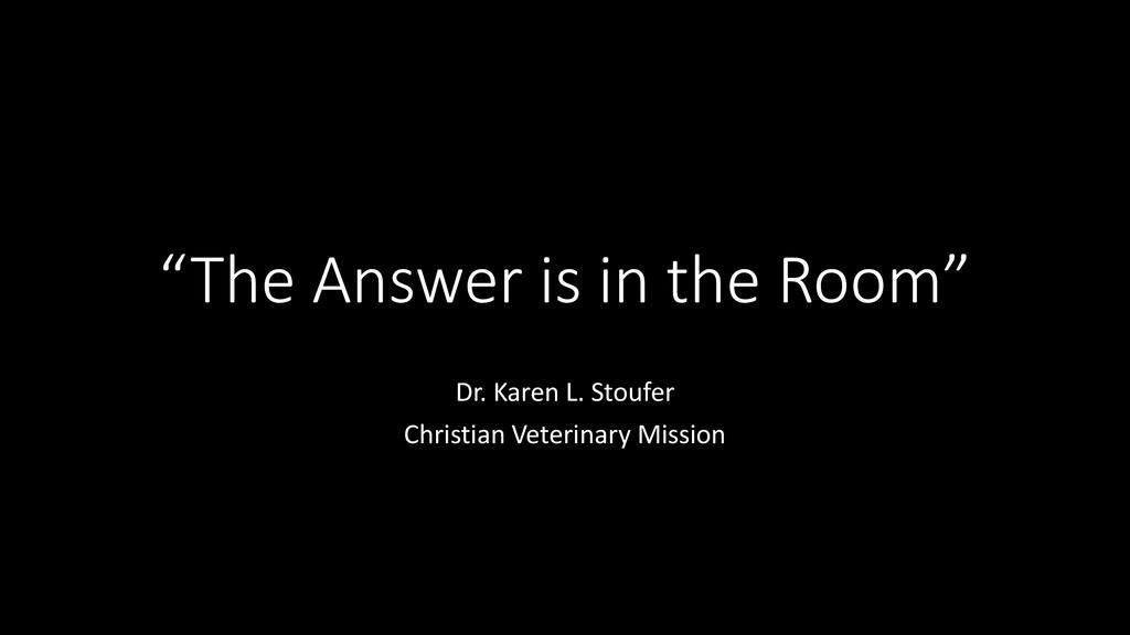 The Answer is in the Room