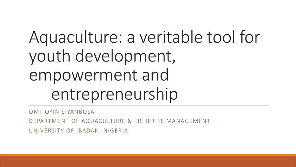 Aquaculture: a veritable tool for youth development, empowerment and entrepreneurship