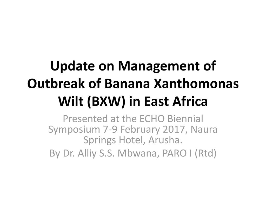 Updates on Management of Outbreaks on Plant Diseases in East Africa - Banana Xanthomonas Wilt BXW