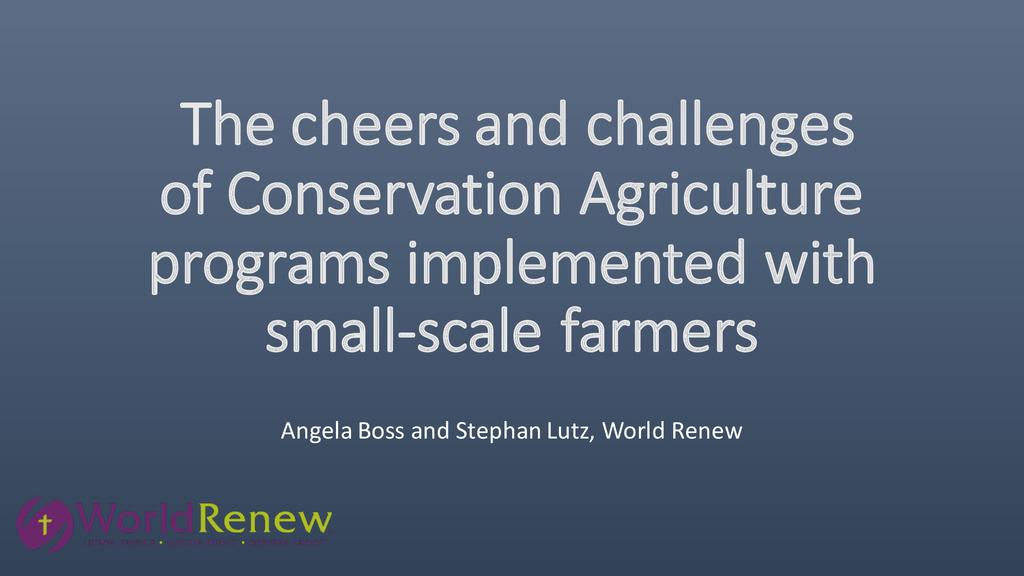 "The cheers and challenges of ""Conservation Agriculture"" programs implemented with small-scale farmers in identified dry and drought prone areas, with a particular focus on Kenya and Zambia"