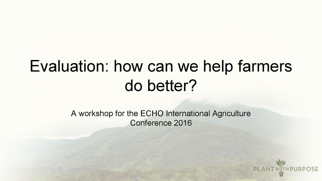 Evaluation: How can we help farmers do better?