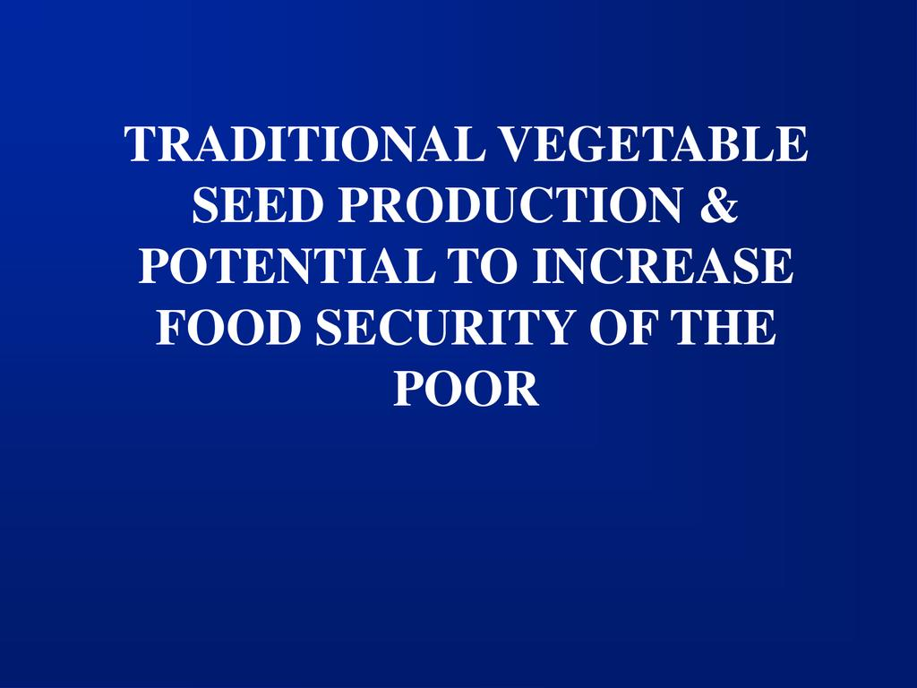 Traditional vegetable seed production potential to increase food security of the poor  0