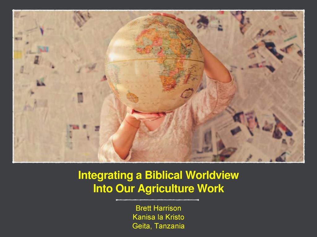 Integrating a Biblical Worldview into our Agricultural Work
