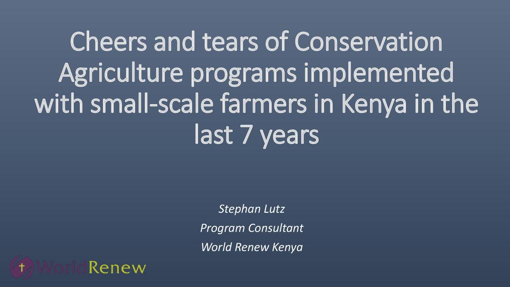 Panel Session Title: Cheers and tears of conservation agriculture in Kenya – examples from Eastern, Central, Rift Valley and Western Kenya
