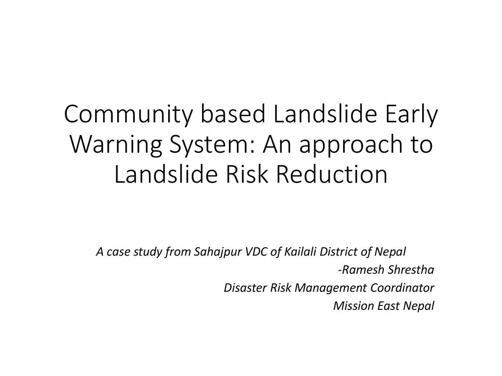 Community Based Landslide Early Warning System: An Approach to Landslide Risk Reduction